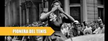 De Althea Gibson a Serena Williams